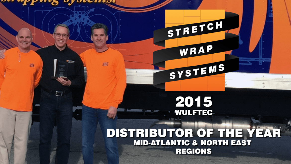 Stretch Wrap Systems has been recognized by Wulftec as the 2015 DISTRIBUTOR OF THE YEAR for the Mid-Atlantic and North East regions