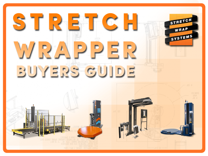 Stretch Wrapper Buyers Guide – What to consider